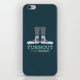 Turnout for What? iPhone Skin