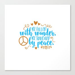 Be Filled with wonder be touched by Peace Canvas Print