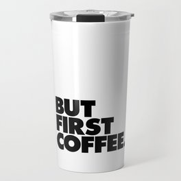 But First Coffee black-white typographic poster design modern home decor canvas wall art Travel Mug