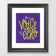 Be a Voice, Not an Echo Framed Art Print