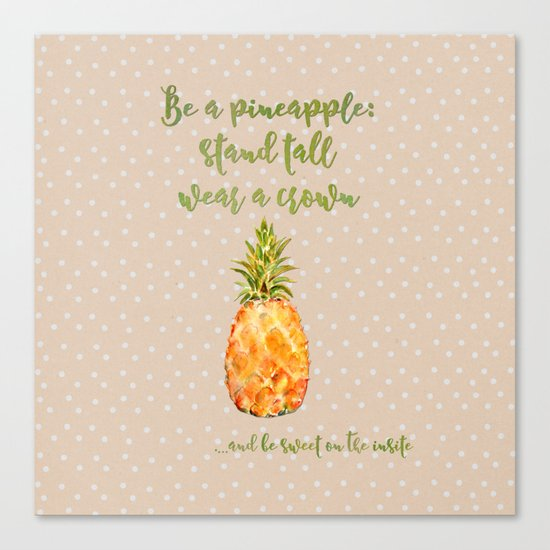 Be a pineapple- stand tall, wear a crown and be sweet on the insite Canvas Print