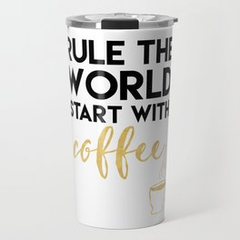 RULE THE WORLD START WITH COFFEE Travel Mug