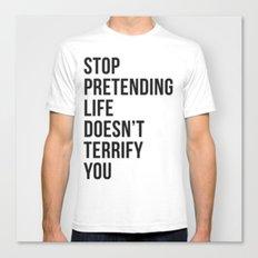 Stop pretending life doesn't terrify you Canvas Print