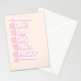 Don't Stop Until You're Proud Stationery Cards