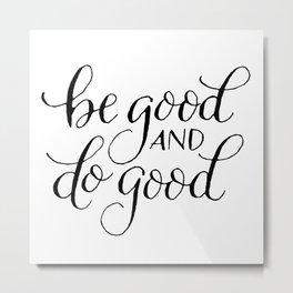 Be Good, Do Good Metal Print