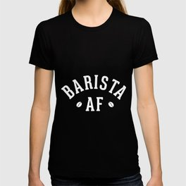Barista AF Caffeine Junky Coffee in the morning T-shirt