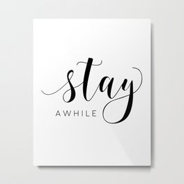 STAY AWHILE SIGN, Modern Art,Hand Lettering,Calligraphy Quote,Wedding Quote,Home Decor,Be Our Guest Metal Print