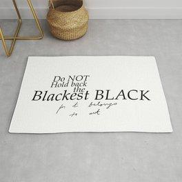 Do not hold back the blackest black for it belongs to art Rug