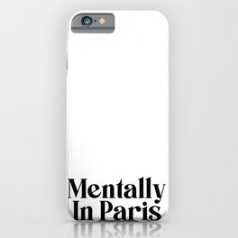Mentally In Paris iPhone Case