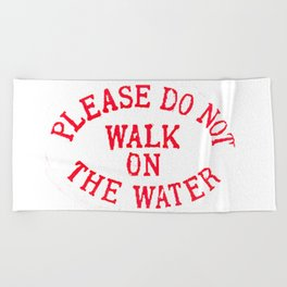 Please do not walk on the water Beach Towel