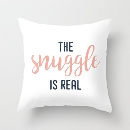 The Snuggle Is Real | Typography Quote Throw Pillow