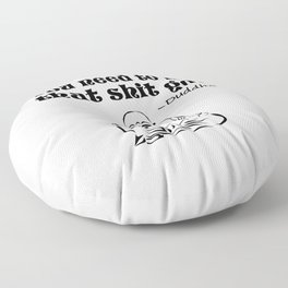 You Need to Let That Shit Go Floor Pillow
