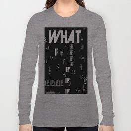 WHAT IF IF IF IF IF Long Sleeve T-shirt