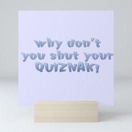 Shut Your Quiznak! - VLD Lance Mini Art Print