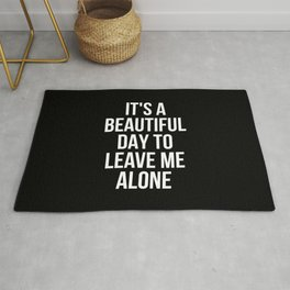 IT'S A BEAUTIFUL DAY TO LEAVE ME ALONE (Black & White) Rug