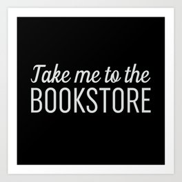 Take Me To The Bookstore Black Art Print