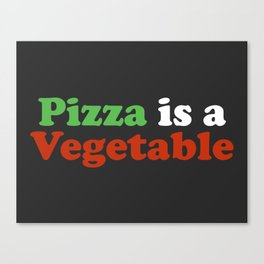 Pizza is a Vegetable 2 Canvas Print