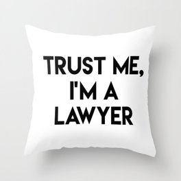 Trust me I'm a lawyer Throw Pillow