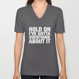 hold on Ive gotta overthink about it hipster t-shirts Unisex V-Neck