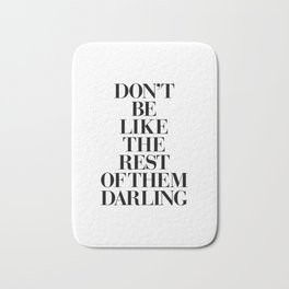 Don't Be Like the Rest of them Darling black-white typography poster black and white wall home decor Bath Mat