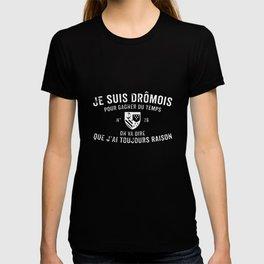 je suis dromois pour gagner du temps on va dire que Jai toujours raison paris t-shirts T-shirt