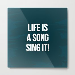 Life is a song, sing it! Metal Print