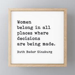 RBG, Women Belong In All Places Where Decisions Are Being Made Framed Mini Art Print
