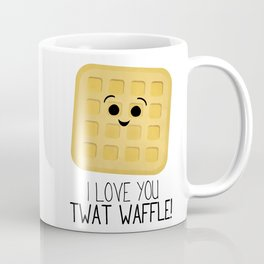 I Love You Twat Waffle Coffee Mug