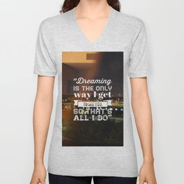 Dreaming is the only way I get to see you, so that's all I do. Unisex V-Neck