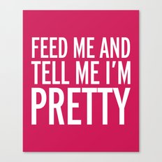 Feed Me Funny Quote Canvas Print