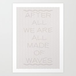 After all we are all made of waves Art Print
