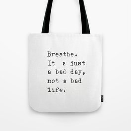 Breathe. It's just a bad day, not a bad life. Tote Bag