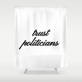 Bad Advice - Trust Politicians Shower Curtain
