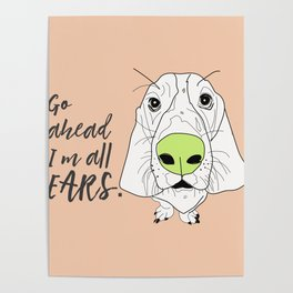Go ahead.  I'm all EARS.  Basset Hound Poster