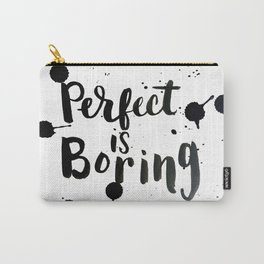 Perfect Is Boring Carry-All Pouch