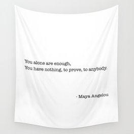 You alone are enough,  You have nothing, to prove, to anybody.   - Maya Angelou Wall Tapestry