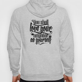 Honor your father and mother, and 'love your neighbor as yourself. Hoody