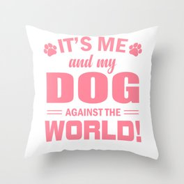 It's Me And My Dog Against The World pw Throw Pillow