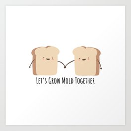Let's grow mold together Art Print
