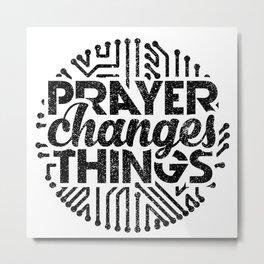 Prayer Changes Things Metal Print
