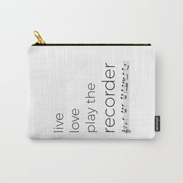 Live, love, play the recorder Carry-All Pouch