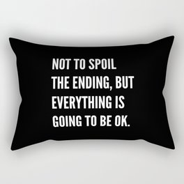 NOT TO SPOIL THE ENDING, BUT EVERYTHING IS GOING TO BE OK (Black & White) Rectangular Pillow