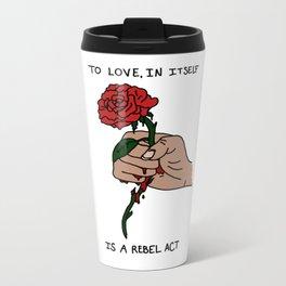 To Love In Itself Is A Rebel Act - Medium Metal Travel Mug