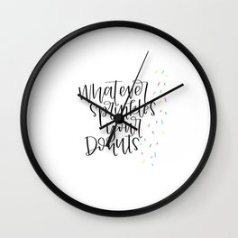 Whatever Sprinkles Your Donuts Handwritten Print Wall Clock