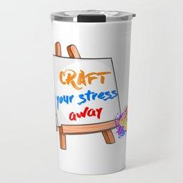 Craft your Stress Away Sewing Painting Canvas T-Shirt Travel Mug