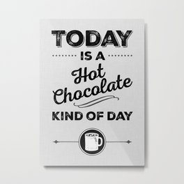 Today Is A Hot Chocolate Kind Of Day Metal Print