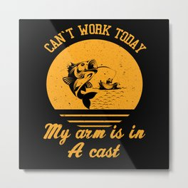 Can´t Work Today My arm is in A cast Metal Print