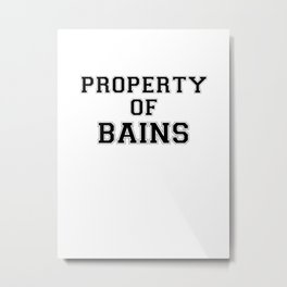 Property of BAINS Metal Print