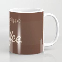 My Blood Type Is COFFEE Coffee Mug