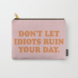 Don't let idiots ruin your day Carry-All Pouch